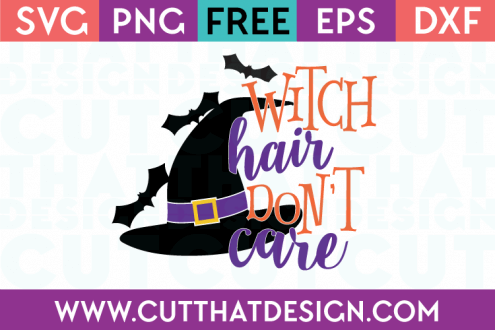 Free SVG Files Witch Hair Don't Care