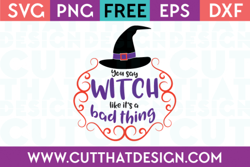 Free SVG Files You say Witch Like its a bad thing