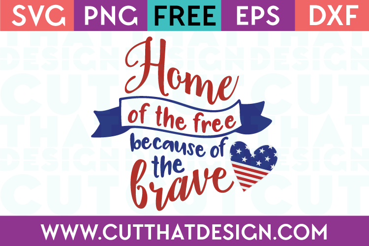 Free SVG Files Home of the Free Because of the Brave Patriotic Quote