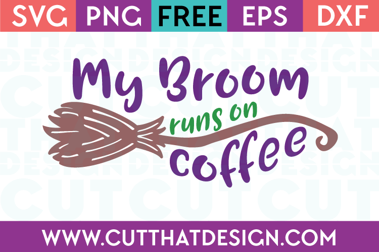 Free SVG Files My Broom Runs on Coffee