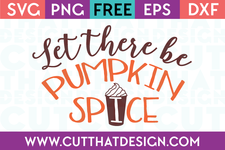 Free Let there be Pumpkin Spice Cut File SVG
