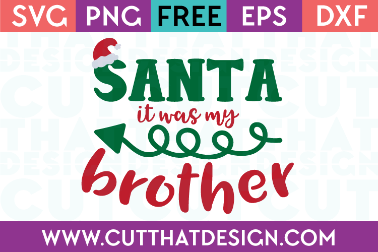 Free SVG Files Santa it was my Brother