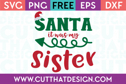 Free SVG Files Santa it was my Sister