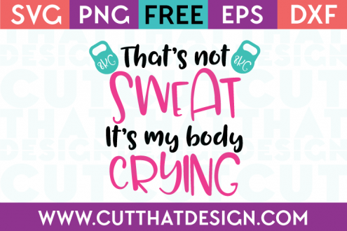 Free SVG Files That's not sweat it's my body crying