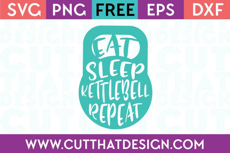 Free SVG Files Eat Sleep Kettlebell Repeat
