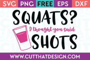 Free SVG Files Squats I thought you said Shots