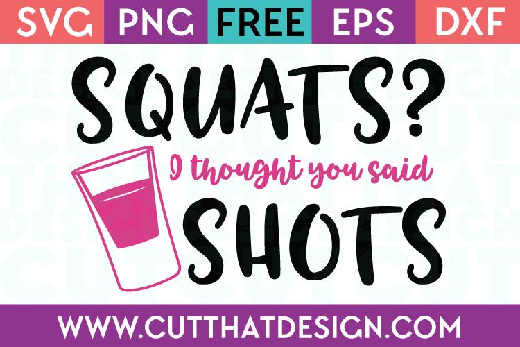 Free SVG Files Squats I thought you said Shots