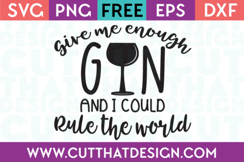 Free SVG Files Give me enough gin and I can rule the World
