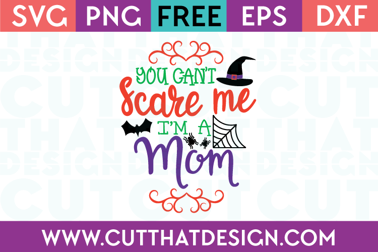 Free SVG Files Halloween You can't scare me i'm a mom