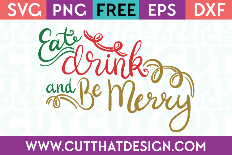 Free SVG Files Christmas Eat Drink and be Merry