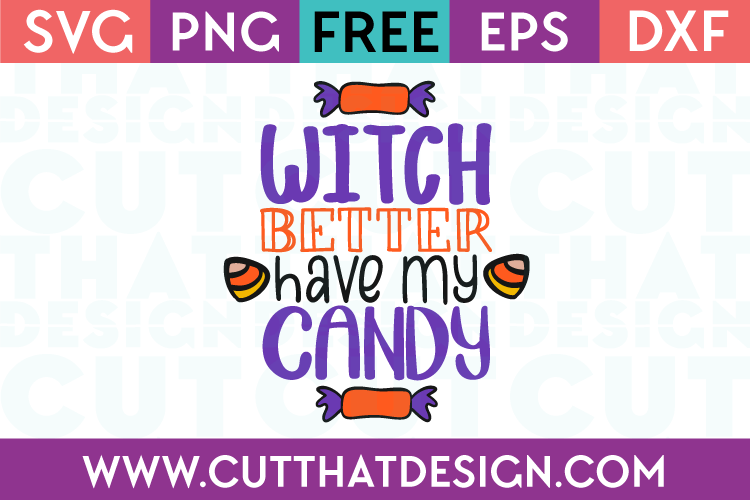 Free SVG Files Halloween Witch Better have my Candy