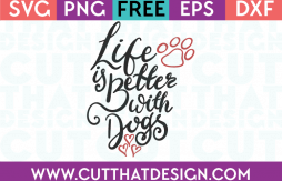 Free SVG Files Life is better with Dogs