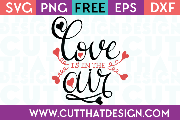 Download Free SVG Files | Love is in the Air Cut That Design