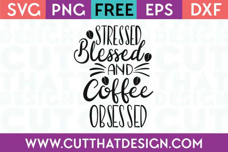 Free SVG Files Stressed Blessed and Coffee Obsessed
