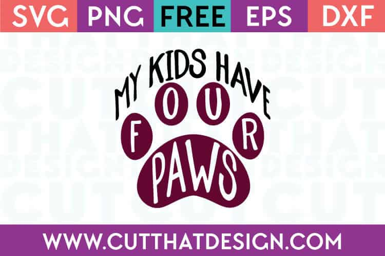 Free SVG Files my Kids have Four Paws