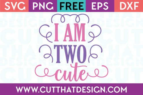 Free SVG Files I am Two Cute