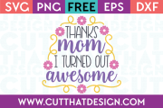 Free SVG Files Thanks Mom I turned out Awesome