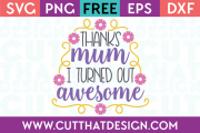 Free SVG Files Thanks Mum I turned out Awesome