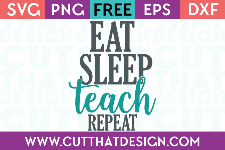 Free SVG Files Eat Sleep Teach Repeat