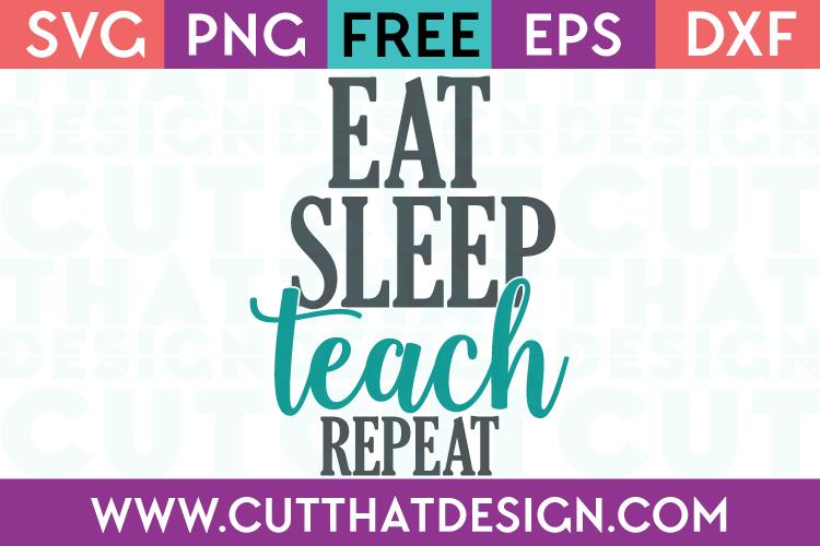 Free SVG Files Eat Sleep Teach Repeat