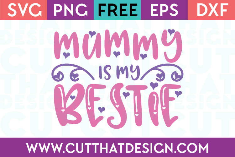 Free SVG Mummy is my Bestie