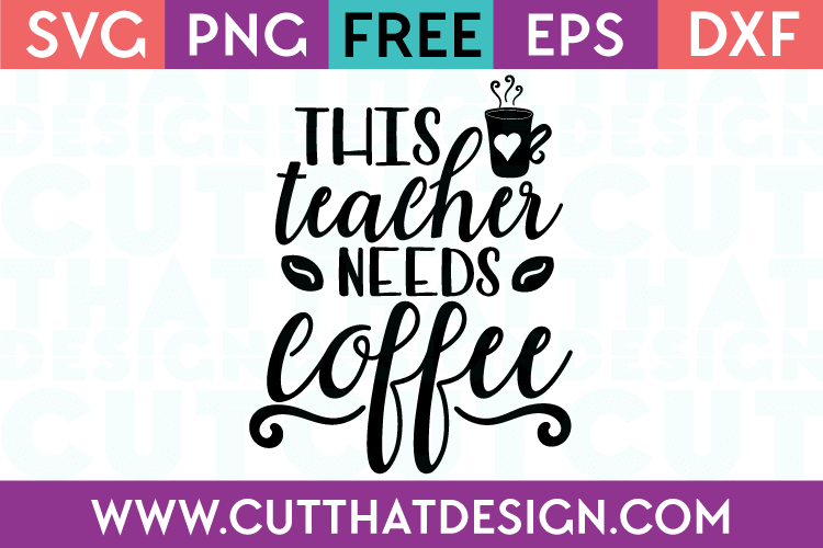 Free SVG This Teach needs Coffee