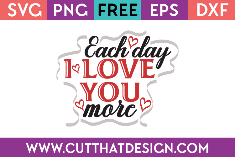 Free Svg Files Free Svg Each Day I Love You More Cut That Design