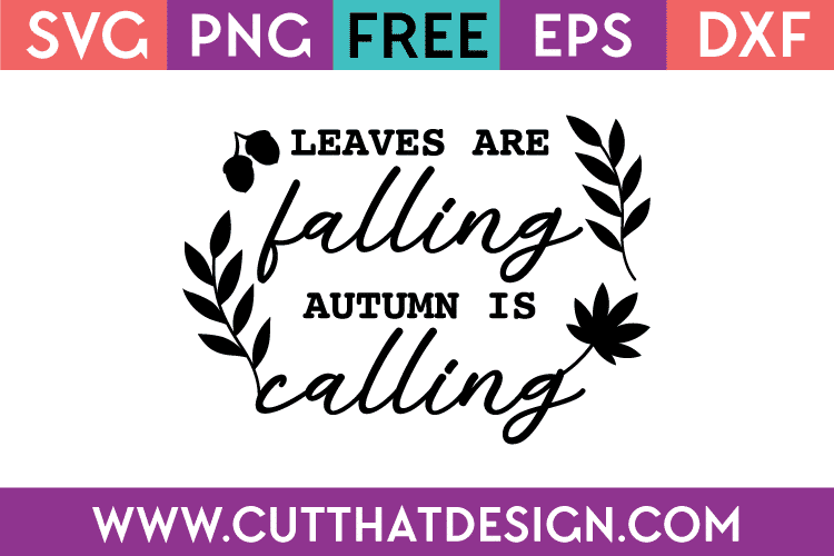Free Svg Files Free Svg Images Leaves Are Falling Autumn Is Calling Cut That Design