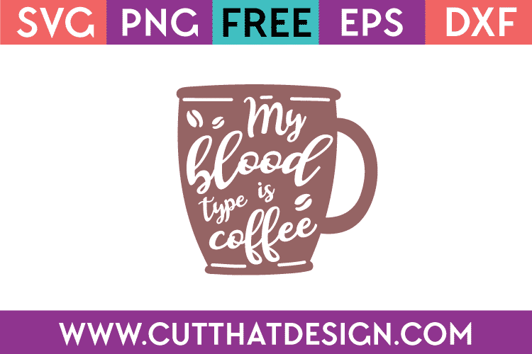 Free SVG My Blood Type is Coffee