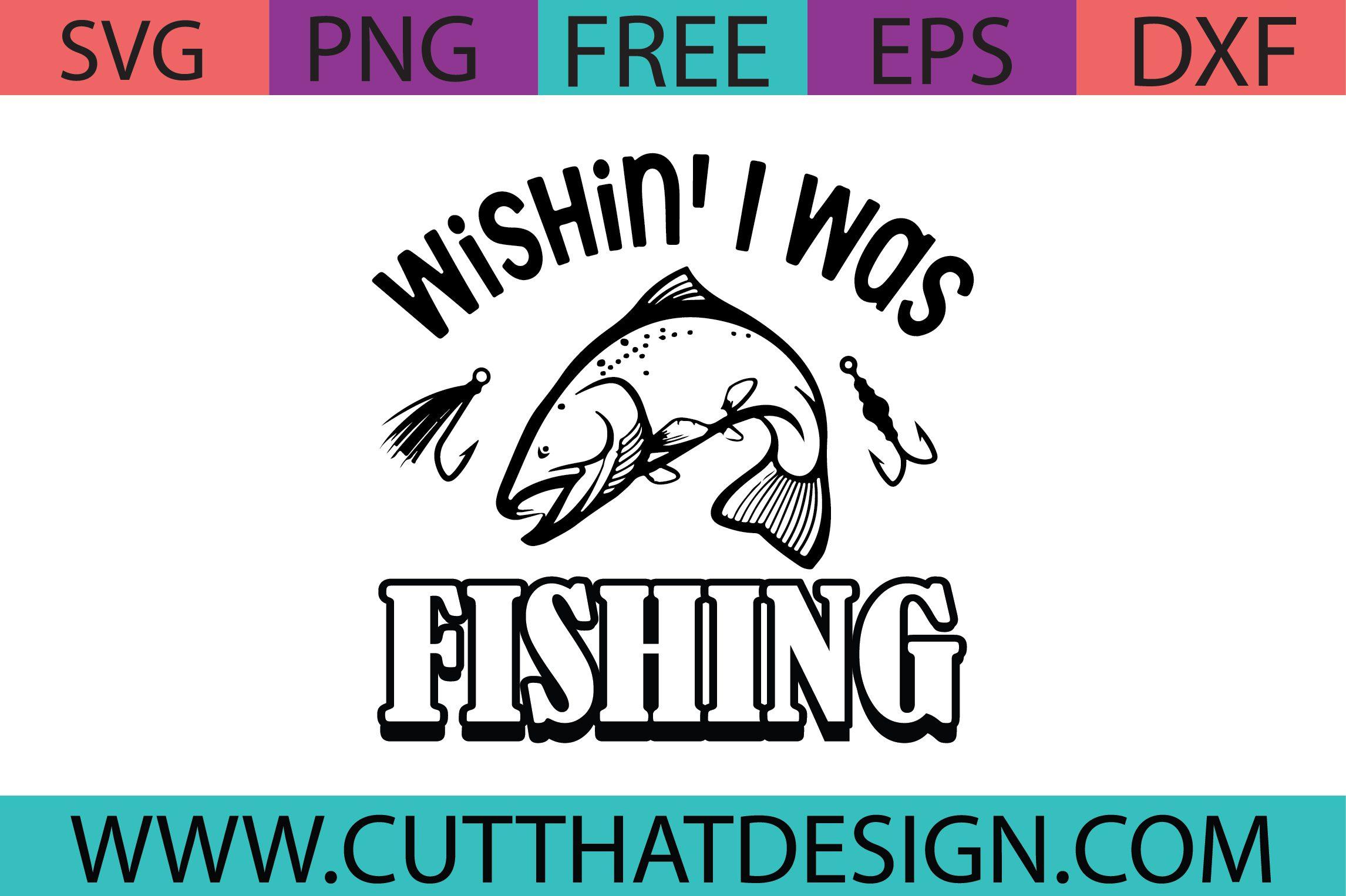 Download Free Svg Wishin I Was Fishing Cut That Design